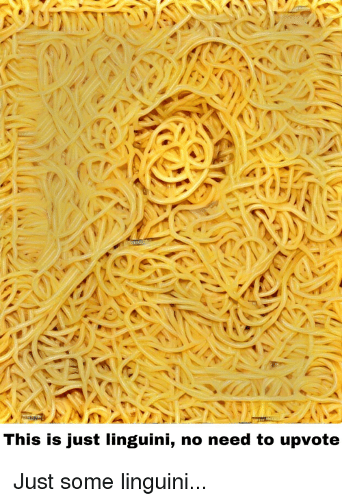 Dank Memes, This, and This Is: This is just linguini, no need to upvote