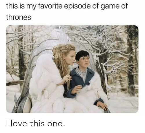 Dank, Game of Thrones, and Love: this is my favorite episode of game of  thrones I love this one.