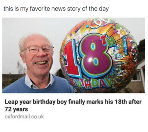 leap year: this is my favorite news story of the day  Leap year birthday boy finally marks his 18th after  72 years  oxfordmail.co.uk