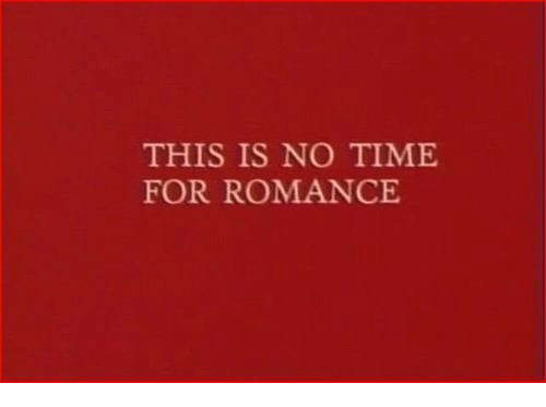 Time, Romance, and For: THIS IS NO TIME  FOR ROMANCE