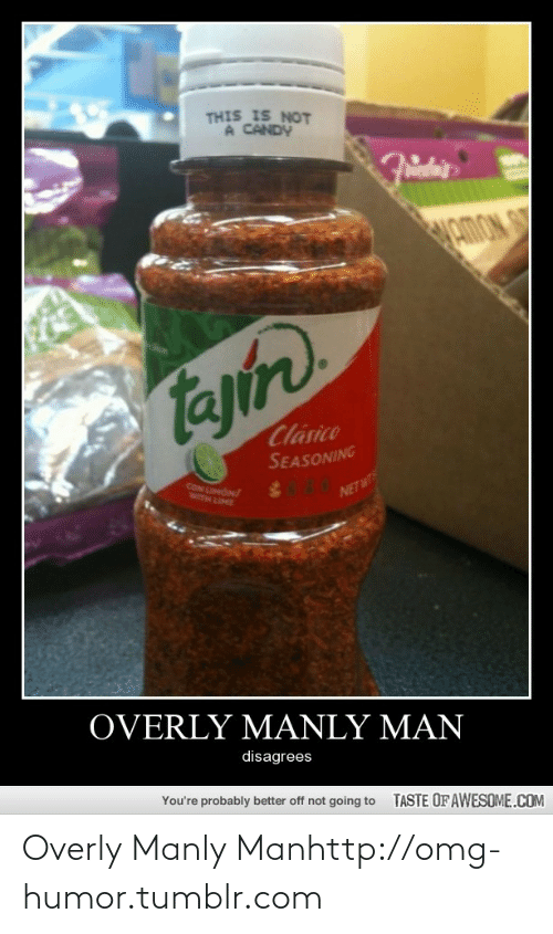 Overly Manly: THIS IS NOT  A CANDY  HAMON SY  Clasico  SEASONING  CON LIMON  NETW  WITH LIME  OVERLY MANLY MAN  disagrees  You're probably better off not going to  TASTE OFAWESOME.COM Overly Manly Manhttp://omg-humor.tumblr.com