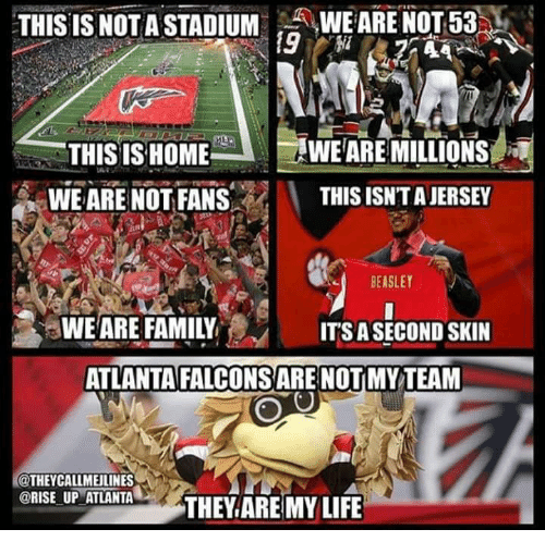 Beasley: THIS IS NOT A STADIUM  WE ARE NOT 53  WEARE MILLIONS  THIS IS HOME  A WE ARE NOT PANS  THIS ISNTAJERSEY  BEASLEY  WE ARE FAMILY  ITS A SECOND SKIN  ATLANTA FALCONSARE NOTIMY TEAM  THEY CALLMEULINES  @RISE UP ATLANTA  THEY ARE MY LIFE