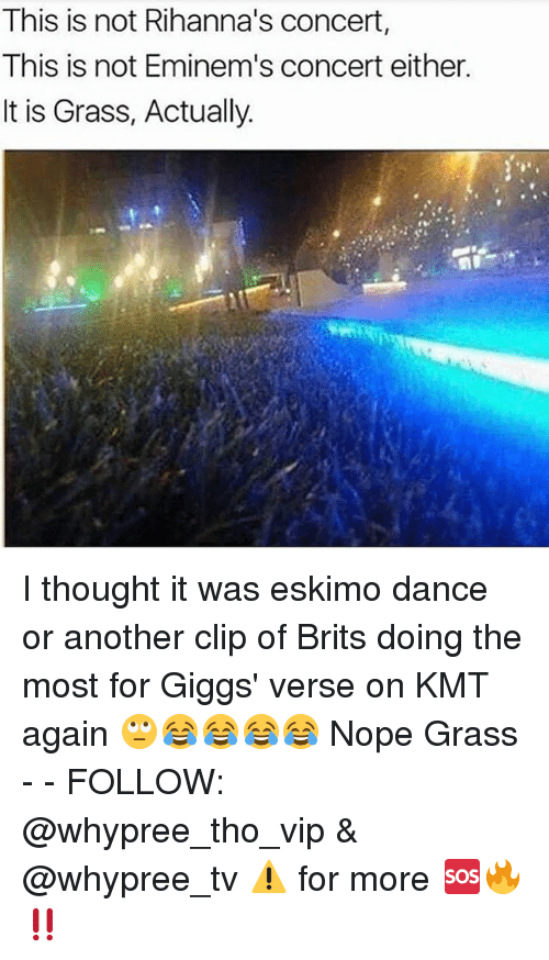 Giggs: This is not Rihanna's concert,  This is not Eminem's concert either.  It is Grass, Actually. I thought it was eskimo dance or another clip of Brits doing the most for Giggs' verse on KMT again 🙄😂😂😂😂 Nope Grass - - FOLLOW: @whypree_tho_vip & @whypree_tv ⚠️ for more 🆘🔥‼️