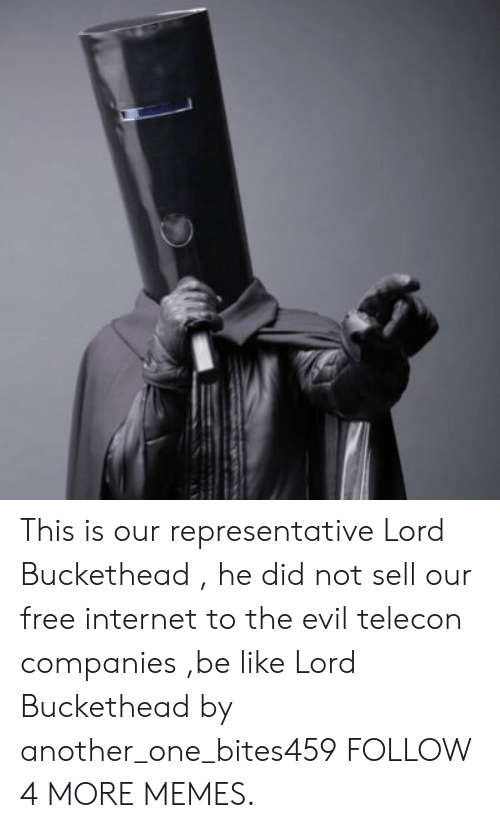Lord Buckethead: This is our representative Lord Buckethead , he did not sell our free internet to the evil telecon companies ,be like Lord Buckethead by another_one_bites459 FOLLOW 4 MORE MEMES.
