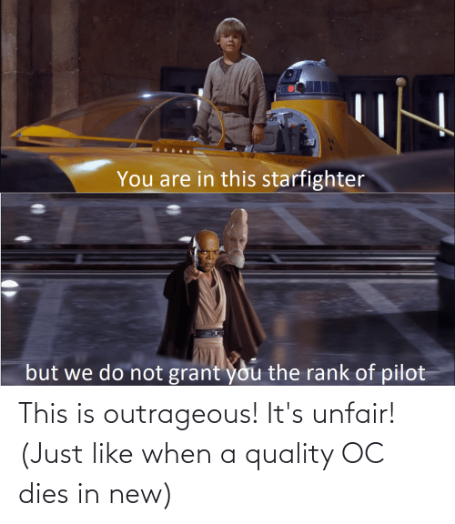 Dies: This is outrageous! It's unfair! (Just like when a quality OC dies in new)