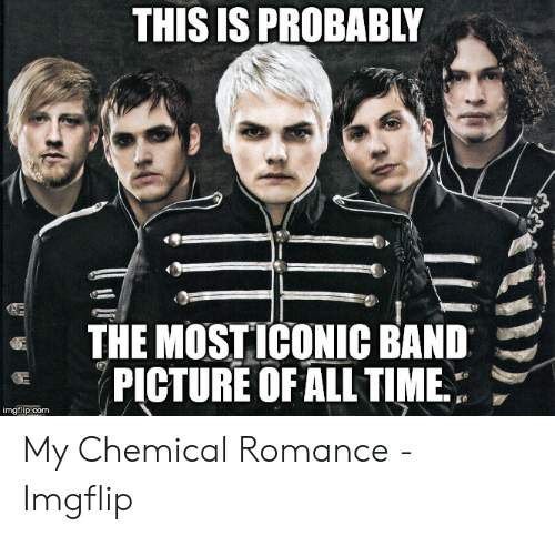 Emo Band Memes: THIS IS PROBABIY  THE MOST ICONIC BAND  PICTURE OF ALL TIME:  p:com My Chemical Romance - Imgflip