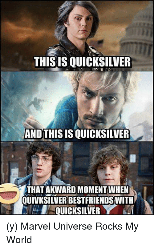Memes, 🤖, and Marvel Universe: THIS IS QUICKSILVER  AND THIS IS QUICKSILVER  THAT AKWARD MOMENT WHEN  QUINKSILVERBESTFRIENDS WITH  I QUICKSILVER Y (y) Marvel Universe Rocks My World