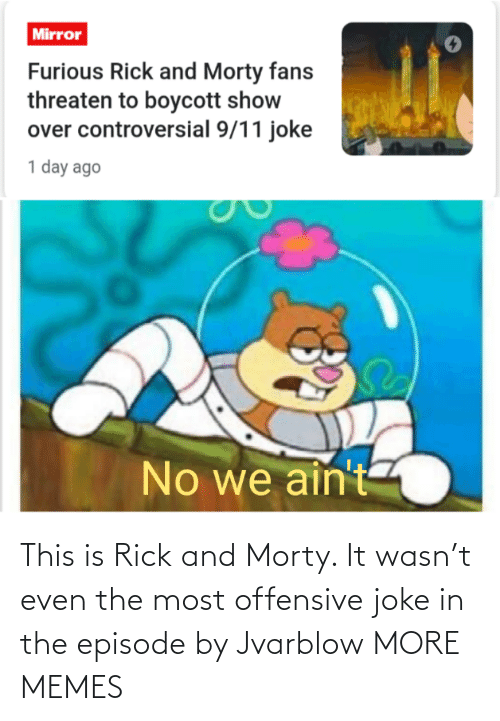The Most: This is Rick and Morty. It wasn't even the most offensive joke in the episode by Jvarblow MORE MEMES