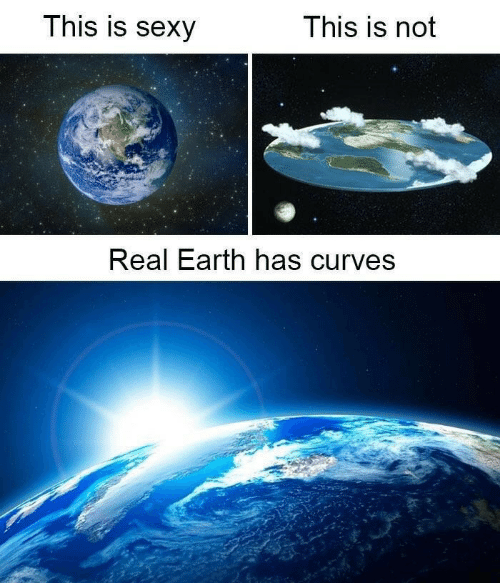 Sexy, Earth, and Real: This is Sexy  This is not  Real Earth has curves