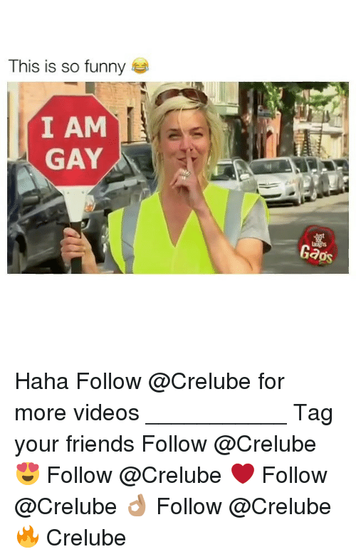 Hahae: This is so funny  I AM  GAY  aughs  Gaps Haha Follow @Crelube for more videos ___________ Tag your friends Follow @Crelube 😍 Follow @Crelube ❤ Follow @Crelube 👌🏽 Follow @Crelube 🔥 Crelube