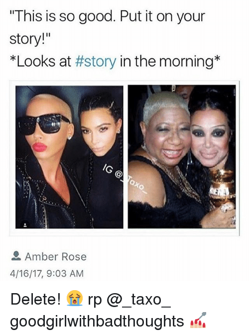 """Amber Rose: This is so good. Put it on your  story!""""  *Looks at #story in the morning*  /G  Amber Rose  4/16/17, 9:03 AM Delete! 😭 rp @_taxo_ goodgirlwithbadthoughts 💅🏼"""
