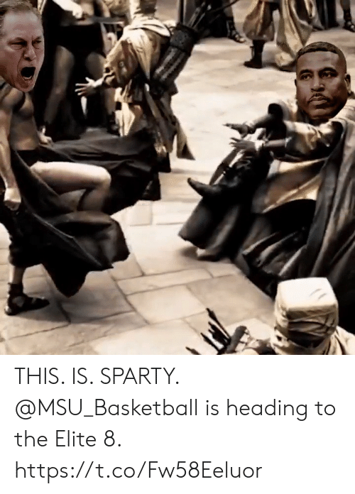 Basketball, Memes, and 🤖: THIS. IS. SPARTY.  @MSU_Basketball is heading to the Elite 8. https://t.co/Fw58Eeluor