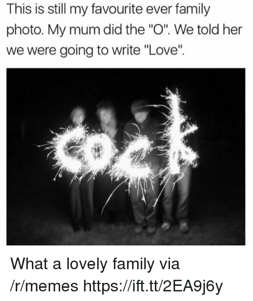"""family photo: This is still my favourite ever family  photo. My mum did the """"O. We told her  we were going to write """"Love"""" What a lovely family via /r/memes https://ift.tt/2EA9j6y"""