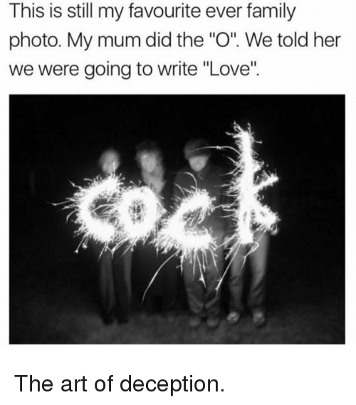 """family photo: This is still my favourite ever family  photo. My mum did the """"O"""". We told her  we were going to write """"Love"""" The art of deception."""