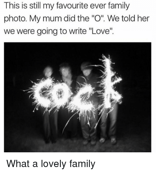 """family photo: This is still my favourite ever family  photo. My mum did the """"O. We told her  we were going to write """"Love"""" What a lovely family"""
