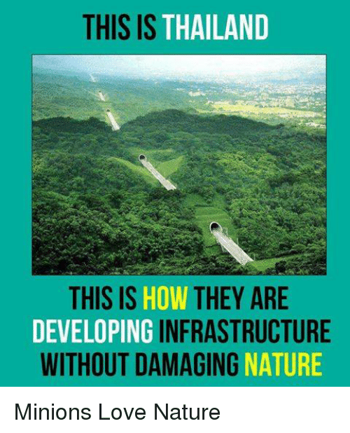 love nature: THIS IS THAILAND  THIS IS  HOW THEY ARE  DEVELOPING  INFRASTRUCTURE  WITHOUT DAMAGING  NATURE Minions Love Nature