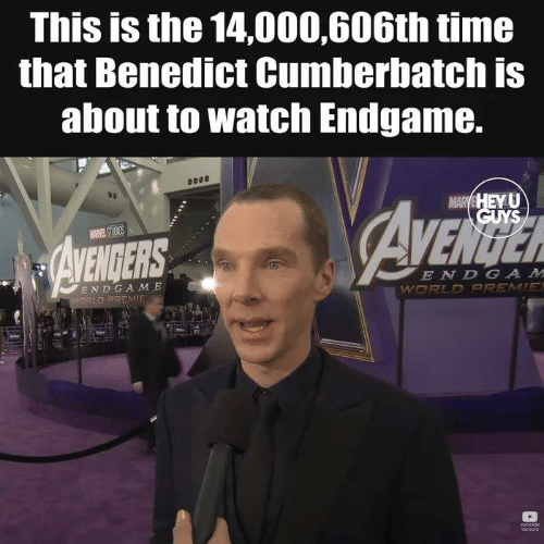 Memes, Time, and Watch: This is the 14,000,606th time  that Benedict Cumberbatch is  about to watch Endgame.  ENDERS  E ND GA M E
