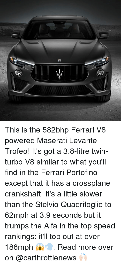 rankings: This is the 582bhp Ferrari V8 powered Maserati Levante Trofeo! It's got a 3.8-litre twin-turbo V8 similar to what you'll find in the Ferrari Portofino except that it has a crossplane crankshaft. It's a little slower than the Stelvio Quadrifoglio to 62mph at 3.9 seconds but it trumps the Alfa in the top speed rankings: it'll top out at over 186mph 😱💨. Read more over on @carthrottlenews 🙌🏻