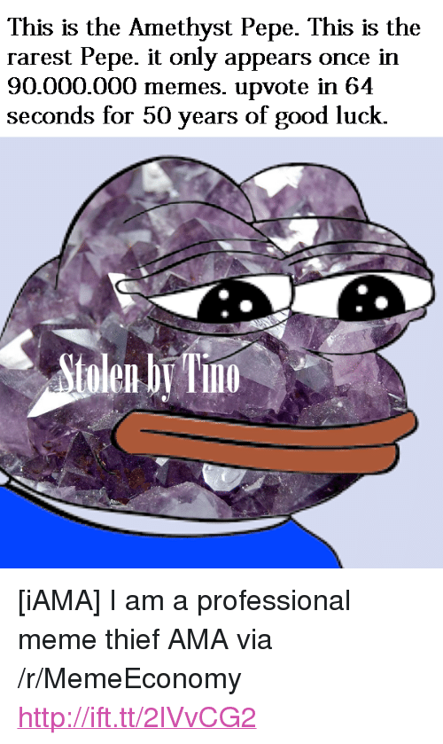 """iama: This is the Amethyst Pepe. This is the  rarest Pepe. it only appears once in  90.000.000 memes. upvote in 64  seconds for 50 years of good luck.  tolen b Tn  10 <p>[iAMA] I am a professional meme thief AMA via /r/MemeEconomy <a href=""""http://ift.tt/2lVvCG2"""">http://ift.tt/2lVvCG2</a></p>"""