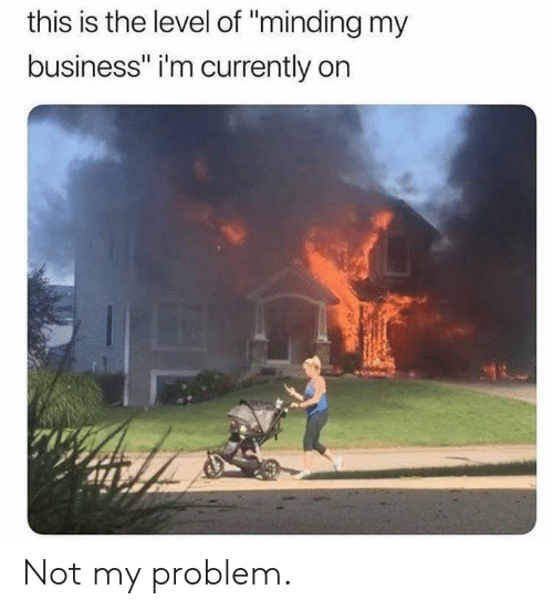 "Dank, Business, and 🤖: this is the level of ""minding my  business"" i'm currently on Not my problem."