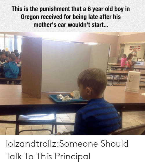 Tumblr, Blog, and Oregon: This is the punishment that a 6 year old boy in  Oregon received for being late after his  mother's car wouldn't start... lolzandtrollz:Someone Should Talk To This Principal