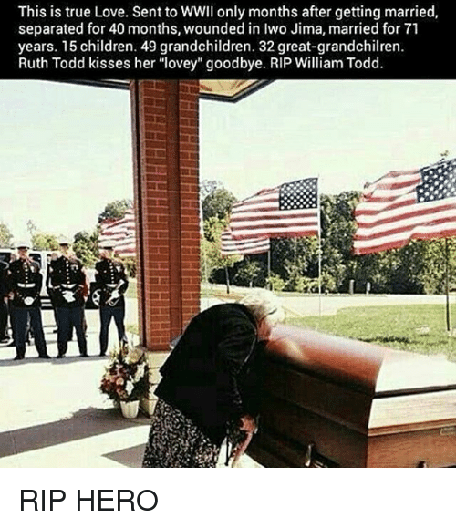 """Goodbyee: This is true Love. Sent to WWII only months after getting married,  separated for 40 months, wounded in Iwo Jima, married for 71  years. 15 children. 49 grandchildren. 32 great-grandchilren.  Ruth Todd kisses her """"lovey"""" goodbye. RIP William Todd. RIP HERO"""