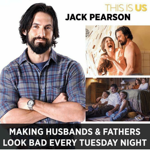 Pearson: THIS IS US  JACK PEARSON  MAKING HUSBANDS & FATHERS  LOOK BAD EVERY TUESDAY NIGHT