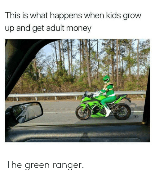 ranger: This is what happens when kids grow  up and get adult money  2 The green ranger.