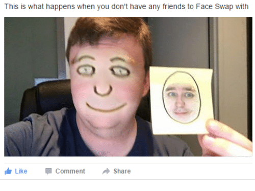 you dont have any friends: This is what happens when you don't have any friends to Face Swap with  Like -Comment → Share