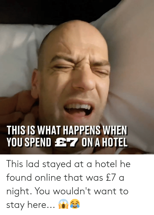 Dank, Hotel, and 🤖: THIS IS WHAT HAPPENS WHEN  YOU SPEND E7 ONAHOTEL This lad stayed at a hotel he found online that was £7 a night. You wouldn't want to stay here... 😱😂