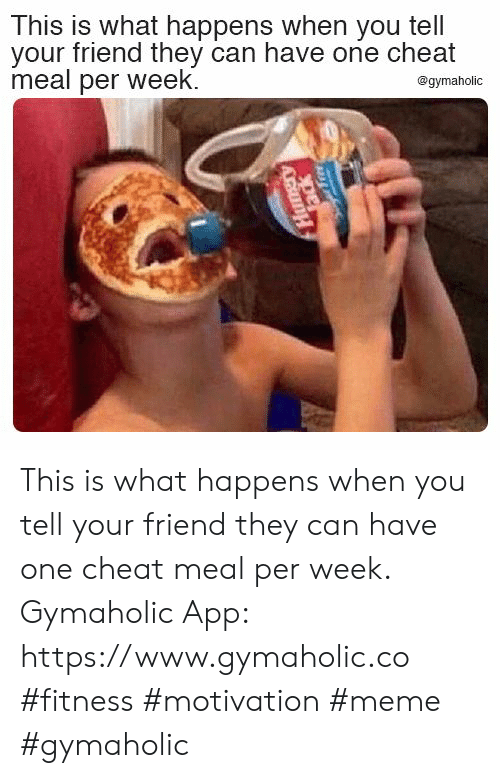 Hungry, Meme, and Fitness: This is what happens when you tell  your friend they can have one cheat  meal per week  @gymaholic  Hungry  ack This is what happens when you tell your friend they can have one cheat meal per week.  Gymaholic App: https://www.gymaholic.co  #fitness #motivation #meme #gymaholic