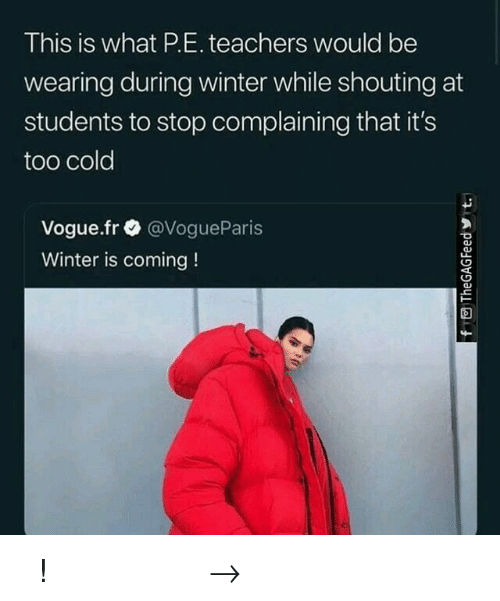 Winter, Pinterest, and Cold: This is what P.E. teachers would be  wearing during winter while shouting at  students to stop complaining that it's  too cold  Vogue.fr @VogueParis  Winter is coming! 𝘍𝘰𝘭𝘭𝘰𝘸 𝘮𝘺 𝘗𝘪𝘯𝘵𝘦𝘳𝘦𝘴𝘵! → 𝘤𝘩𝘦𝘳𝘳𝘺𝘩𝘢𝘪𝘳𝘦𝘥