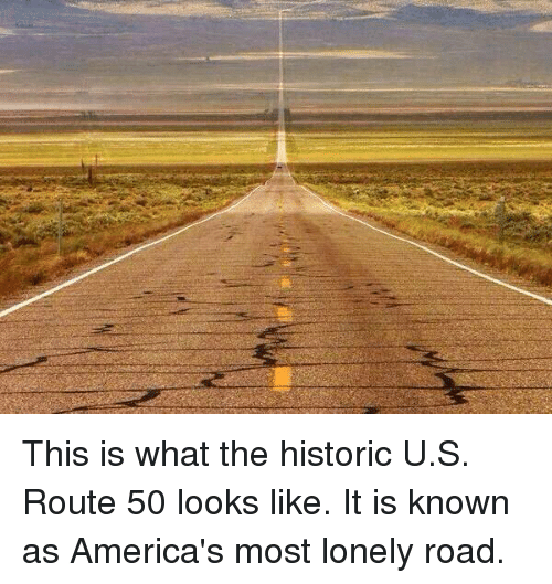 Memes, 🤖, and Rout: This is what the historic U.S. Route 50 looks like. It is known as America's most lonely road.