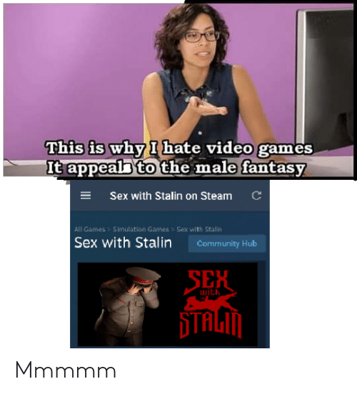 steam: This is why I hate video games  It appeal to the male fantasy  C  ESex with Stalin on Steam  All Games  Simullation Games > Sex with Stallin  Sex with Stalin  Community Hub  SEH  with Mmmmm