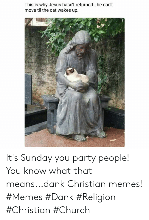 Church, Dank, and Jesus: This is why Jesus hasn't returned..he can't  move til the cat wakes up It's Sunday you party people! You know what that means...dank Christian memes! #Memes #Dank #Religion #Christian #Church