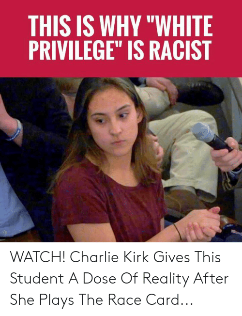 "kirk: THIS IS WHY ""WHITE  PRIVILEGE"" IS RACIST WATCH! Charlie Kirk Gives This Student A Dose Of Reality After She Plays The Race Card..."