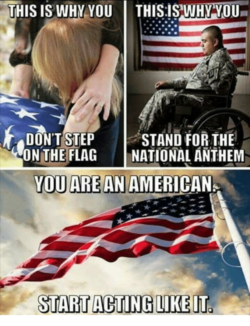 Memes, National Anthem, and American: THIS IS WHY YOU THISISWHY YOU  DONTSTEP STAND FOR THE  ONTHEFLAG |NATIONAL ÁNTHEM  YOU ARE AN  AMERICAN  START ACTING LIKE LT