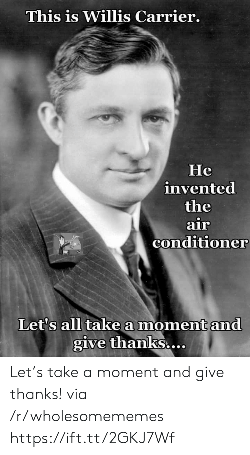 carrier: This is Willis Carrier.  Не  invented  the  air  conditioner  Let's all take a moment and  give thanks... Let's take a moment and give thanks! via /r/wholesomememes https://ift.tt/2GKJ7Wf