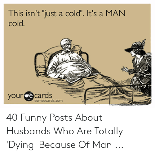 """Funny Husband Memes: This isn't """"Tust a cold"""". It's a MAN  cold.  your ecards  someecards.com 40 Funny Posts About Husbands Who Are Totally 'Dying' Because Of Man ..."""