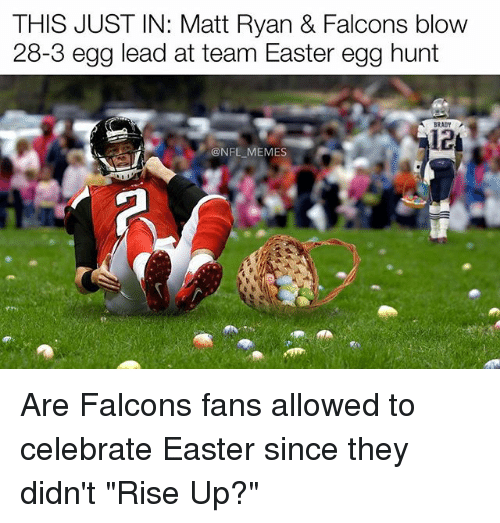 """Easter, Memes, and Nfl: THIS JUST IN: Matt Ryan & Falcons blow  28-3 egg lead at team Easter egg hunt  @NFL MEMES Are Falcons fans allowed to celebrate Easter since they didn't """"Rise Up?"""""""