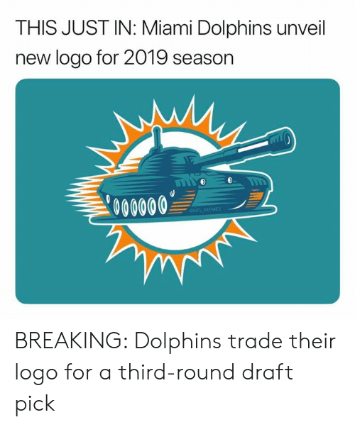 Memes, Nfl, and Miami Dolphins: THIS JUST IN: Miami Dolphins unveil  new logo for 2019 season  000000  ONFL MEMES BREAKING: Dolphins trade their logo for a third-round draft pick