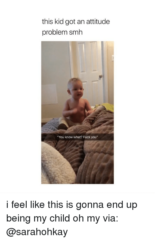 """What Fuck: this kid got an attitude  problem smh  """"You know what? Fuck you"""" i feel like this is gonna end up being my child oh my via: @sarahohkay"""