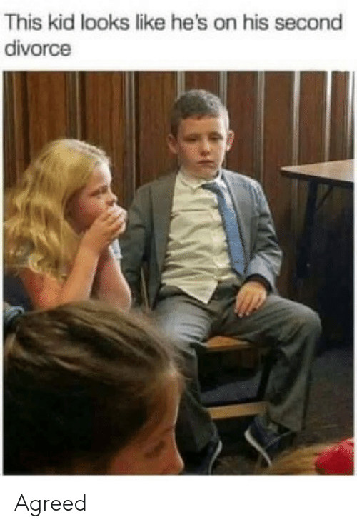 Divorce, Kid, and This: This kid looks like he's on his second  divorce Agreed