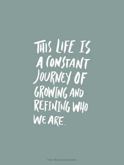 Fresh, Journey, and Life: THIS LIFE IS  A (ONSTANT  JOURNEY OF  GROWING AND  REFINING WHO  WE ARE  THE FRESH EXCHANGE
