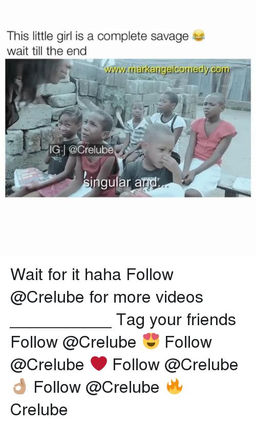 Hahae: This little girl is a complete savage  wait till the end  www.markangelcomedy.com  IG: @Crelube  2  ingular and Wait for it haha Follow @Crelube for more videos ___________ Tag your friends Follow @Crelube 😍 Follow @Crelube ❤ Follow @Crelube 👌🏽 Follow @Crelube 🔥 Crelube