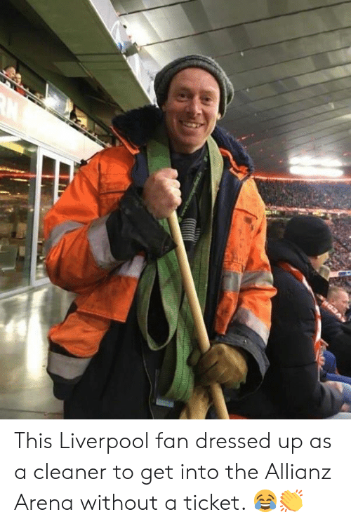 allianz: This Liverpool fan dressed up as a cleaner to get into the Allianz Arena without a ticket. 😂👏