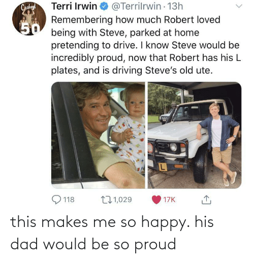 Would: this makes me so happy. his dad would be so proud