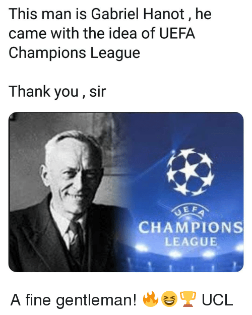 Uefa Champions League: This man is Gabriel Hanot, he  came with the idea of UEFA  Champions League  Thank you, sir  E F  CHAMPIONS  LEAGUE A fine gentleman! 🔥😆🏆 UCL