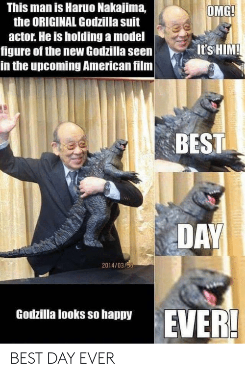 Godzilla: This man is Haruo Nakajima,  the ORIGINAL Godzilla suit  OMG!  actor. He is holding a model  figure of the new Godzilla seen  in the upcoming American film  It's HIM!  BEST  DAY  2014/03/90  Godzilla looks so happy  EVER! BEST DAY EVER