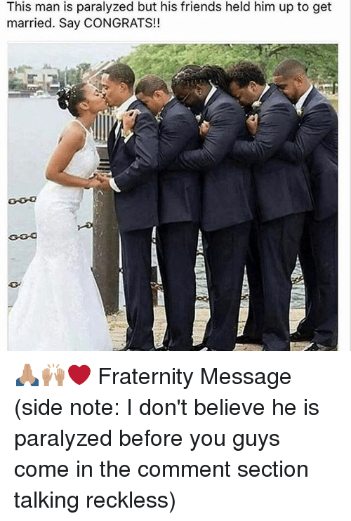 Paralyzation: This man is paralyzed but his friends held him up to get  married. Say CONGRATS!! 🙏🏽🙌🏽❤️️ Fraternity Message (side note: I don't believe he is paralyzed before you guys come in the comment section talking reckless)